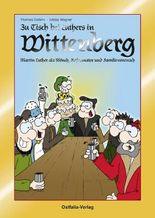Zu Tisch bei Luthers in Wittenberg - Martin Luther als Mönch, Reformator und Familienmensch