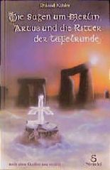 Die Sagen um Merlin, Artus und die Ritter der Tafelrunde