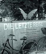 Die letzte Reise - Eine Reise über deutsche Friedhöfe von Sylt bis Konstanz