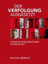 Der Verfolgung ausgesetzt - Hessische Parlamentarier in der NS-Zeit