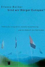 Sind wir Bürger Europas? Politische Integration, soziale Ausgrenzung und die Zukunft des Nationalen