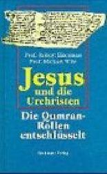 Jesus und die Urchristen. Die Qumran-Rollen entschlüsselt.