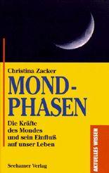 Mondphasen. Die Kräfte des Mondes und sein Einfluß auf unser Leben