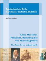 Alfred Moschkau. Philatelist, Heimatkundler und Museumsgründer