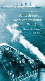 """""""Und draußen weht ein fremder Wind ..."""": Über die Meere ins Exil"""