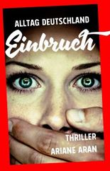 Alltag Deutschland: Einbruch - Thriller nach einem wahren Fall