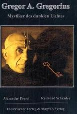 Gregor A. Gregorius - Mystiker des dunklen Lichts
