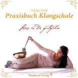 Praxisbuch Klangschale - Lass es dir gutgehn ...