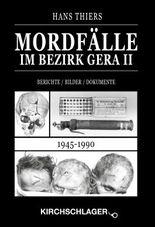 Mordfälle im Bezirk Gera II: Berichte / Bilder / Dokumente (1945-1990)