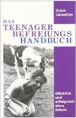 Das Teenager Befreiungs Handbuch: Glücklich und erfolgreich ohne Schule