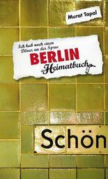 Berlin. Ich hab noch einen Döner an der Spree - ein Heimatbuch