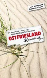 """Ostfriesland. Wo man abends """"Moin"""" sagt und Gummikugeln Vorfahrt haben - ein Heimatbuch"""