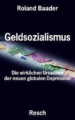 Geldsozialismus - die wirklichen Ursachen der neuen globalen Depression