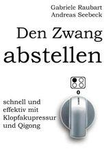 Den Zwang abstellen – schnell und effektiv mit Klopfakupressur und Qigong