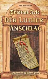 Tristan Irle - Der Luther-Anschlag