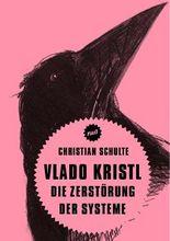 Vlado Kristl. Die Zerstörung der Systeme
