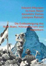 Die Erstbesteigung des Mont Blanc, Kilimandscharo und Matterhorn