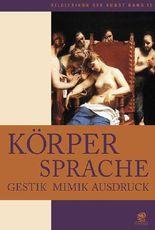 Bildlexikon der Kunst / Körpersprache - Gestik, Mimik, Ausdruck