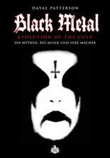 Black Metal: Evolution Of The Cult: Die Mythen, die Musik und ihre Macher