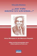 """""""Nur wahr will ich schreiben"""" Victor Klemperer in der Weimarer Republik"""