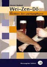 Wei-Zen-Dô - Weissbier, Zen und Kampfkunst