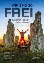 Wir sind so frei: Freilerner-Familien stellen sich vor