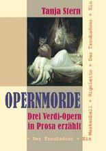 Opernmorde - Drei Verdi-Opern in Prosa erzählt: Der Troubadour + Ein Maskenball + Rigoletto