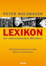 Lexikon der antisemitischen Klischees: Antijüdische Vorurteile und ihre historische Entstehung