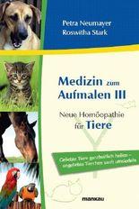 Medizin zum Aufmalen III: Neue Homöopathie für Tiere