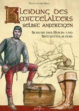 Kleidung des Mittelalters selbst anfertigen – Schuhe des Hoch- und Spätmittelalters