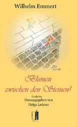 Wilhelm Emmert. Blumen zwischen den Steinen!