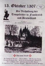 13. Oktober 1307. Die Verhaftung der Tempelritter in Frankreich und Deutschland