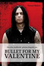 Die echte, inoffizielle, geheime Biografie von Bullet for my Valentine