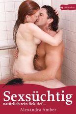 Sexsüchtig: Natürlich rein fick-tief ... ;-)