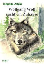 Wolfgang Wolf sucht ein Zuhause - ein Kinderbuch