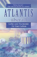 Atlantis überall. Liebe und Harmonie für Euer Leben