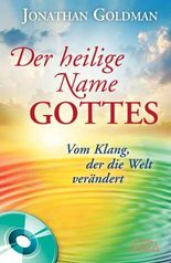 Der heilige Name Gottes. Vom Klang, der die Welt verändert, m. Audio-CD