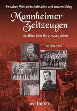 Mannheimer Zeitzeugen - Zwischen Weltwirtschaftskrise und totalem Krieg; Mannheimer Zeitzeugen erzählen über ihr privates Leben
