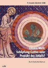 Unsere Welt: Schöpfung Gottes oder Produkt des Zufalls: Zum Evolutionismus