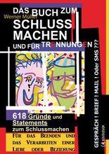 Das Buch zum Schluss Machen und für Trennungen: 618 Gründe und Statements zum Schlussmachen | Für das Beenden und das Verarbeiten einer Liebe oder Beziehung