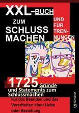 XXL-Buch zum Schluss Machen und für Trennungen: 1725 Gründe und Statements zum Schlussmachen | Für das Beenden und das Verarbeiten einer Liebe oder Beziehung