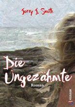 Die Ungezähmte: Roman