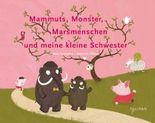 Mammuts, Monster, Marsmenschen und meine kleine Schwester