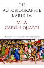 Die Autobiographie Karls IV.: Vita Caroli Quarti (Alcorde Bibliothek historischer Denkwürdigkeiten)