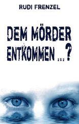 Dem Mörder entkommen ... ?