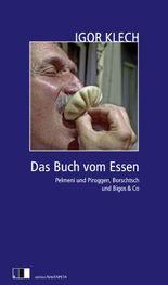 Das Buch vom Essen: Pelmeni und Piroggen, Borschtsch und Bigos & Co