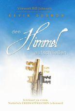 DEN HIMMEL AUFSCHLIEßEN: Schlüssel zu einem natürlich übernatürlichen Lebensstil