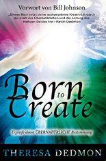 BORN TO CREATE: Ergreife deine übernatürliche Bestimmung