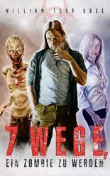 7 Wege, ein Zombie zu werden: Endzeit-Thriller