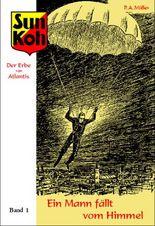 Sun Koh, der Erbe von Atlantis : Band 1 : Ein Mann fällt vom Himmel